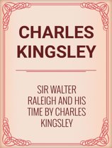 Sir Walter Raleigh and His Time by Charles Kingsley