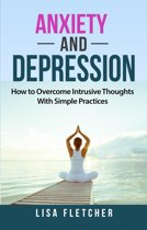 Anxiety And Depression: How to Overcome Intrusive Thoughts With Simple Practices