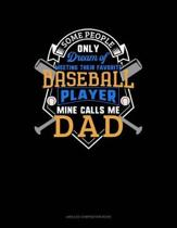Some People Only Dream of Meeting Their Favorite Baseball Player Mine Calls Me Dad
