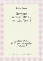 History of the 1815 Year Campaign . Volume 1