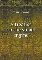 A Treatise on the Steam Engine
