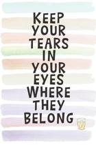 Keep Your Tears in Your Eyes Where They Belong: Blank Lined Notebook Journal Gift for Coworker, Teacher, Friend