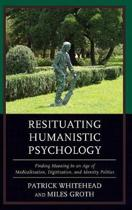 Resituating Humanistic Psychology