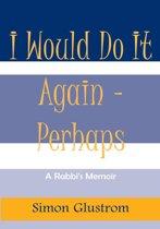 I Would Do It Again - Perhaps