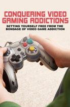 Conquering Video Gaming Addiction