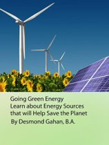 Going Green Energy: Learn about Energy Sources that will Help Save the Planet
