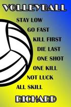 Volleyball Stay Low Go Fast Kill First Die Last One Shot One Kill Not Luck All Skill Richard