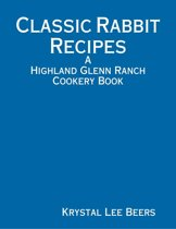 Classic Rabbit Recipes: A Highland Glenn Ranch Cookery Book