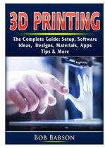 3D Printing The Complete Guide