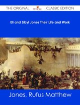 Eli and Sibyl Jones Their Life and Work - The Original Classic Edition