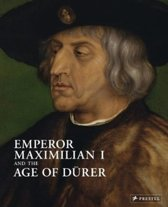 Emperor Maximilian I and the Age of Durer
