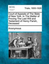 Court of Appeals of the State of New York. in the Matter of Proving the Last Will and Testament of Henry Parish, Deceased