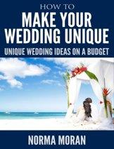 How to Make Your Wedding Unique - Unique Wedding Ideas On a Budget
