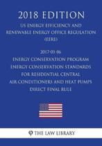 2017-01-06 Energy Conservation Program - Energy Conservation Standards for Residential Central Air Conditioners and Heat Pumps - Direct Final Rule (Us Energy Efficiency and Renewable Energy Office Regulation) (Eere) (2018 Edition)