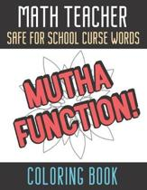 Math Teacher Safe For School Curse Words Coloring Book: Creative and Mindful Color Book for Teacher Appreciation and Educators Who Help Others. High Q