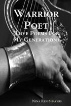 Warrior Poet (Love Poems for My Generation)