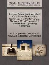 London Guarantee & Accident Co V. Industrial Accident Commission of California U.S. Supreme Court Transcript of Record with Supporting Pleadings