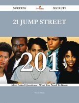 21 Jump Street 201 Success Secrets - 201 Most Asked Questions On 21 Jump Street - What You Need To Know