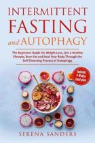 Intermittent Fasting and Autophagy: The Beginner's Guide for Weight Loss, Living a Healthy Lifestyle, Burning Fat and Healing Your Body through the Se