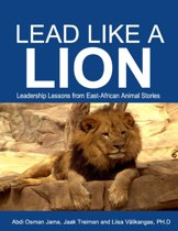 Lead Like a Lion: Leadership Lessons from East-African Animal Stories