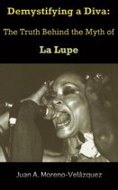 Demystifying a Diva: The Truth Behind the Myth of La Lupe