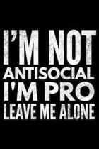 I'm not antisocial I'm pro leave me alone: Notebook (Journal, Diary) for those who love sarcasm - 120 lined pages to write in