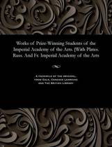 Works of Prize-Winning Students of the Imperial Academy of the Arts. [with Plates. Russ. and Fr. Imperial Academy of the Arts
