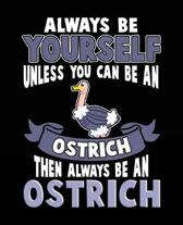 Always Be Yourself Unless You Can Be a Ostrich Then Always Be an Ostrich