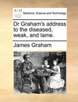 Dr Graham's Address to the Diseased, Weak, and Lame.