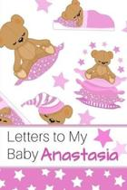 Letters to My Baby Anastasia: Personalized Journal for New Mommies with Baby Girl Name