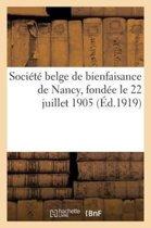 Soci t Belge de Bienfaisance de Nancy, Fond e Le 22 Juillet 1905 Sous Le Haut Patronage