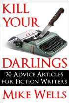Kill Your Darlings: 20 Advice Articles for Fiction Writers