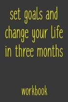 Set Goals And Change Your Life In Three Months Workbook: Take the Challenge! Write your Goals Daily for 3 months and Achieve Your Dreams Life!