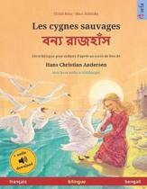 Les cygnes sauvages (fran�ais - bengali): Livre bilingue pour enfants d'apr�s un conte de f�es de Hans Christian Andersen, avec livre audio � t�l�char