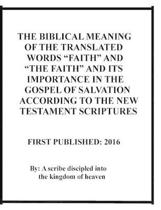 The Biblical Meaning of the Translated Words faith and the Faith and Its Importance in the Gospel of Salvation According to the New Testament Scriptures