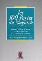 Les 100 portes du Maghreb : l'Algérie, le Maroc, la Tunisie, trois voies singulières pour allier islam et modernité