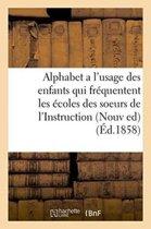 Alphabet a l'Usage Des Enfants Qui Fr�quentent Les �coles Des Soeurs de l'Instruction Chr�tienne.