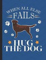 When All Else Fails Hug The The Dog