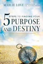 Five Steps to Finding Your Purpose and Destiny