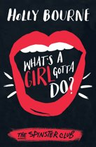What's A Girl Gotta Do?: The Spinster Club Series