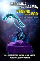 Medicina para el Alma, Veneno para el Ego: Las respuestas que el alma busca, pero que el ego rehuye