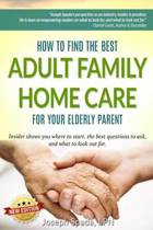 How to Find the Best Adult Family Home Care for Your Elderly Parent