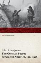 The German Secret Service in America, 1914-1918 (Wwi Centenary Series)