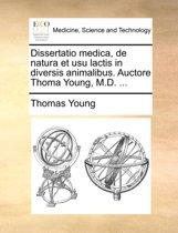 Dissertatio Medica, de Natura Et Usu Lactis in Diversis Animalibus. Auctore Thoma Young, M.D. ...
