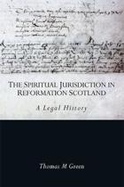 The Spiritual Jurisdiction in Reformation Scotland