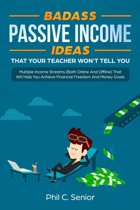 Badass Passive Income Ideas That Your Teacher Won't Tell You - Multiple Income Streams (Both Online And Offline) That Will Help You Achieve Financial Freedom And Money Goals