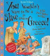 You Wouldn't Want to Be a Slave in Ancient Greece! (Revised Edition) (You Wouldn't Want To... Ancient Civilization)