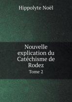 Nouvelle Explication Du Catechisme de Rodez Tome 2
