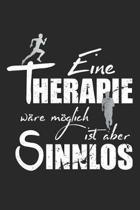 Eine Therapie w�re m�glich ist aber sinnlos: A5 liniert Notizbuch / Notizheft / Tagebuch / Journal f�r L�uferin und Fitness