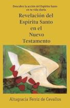 Revelaci�n del Esp�ritu Santo en el Nuevo Testamento: Descubre la acci�n del Esp�ritu Santo en tu vida diaria